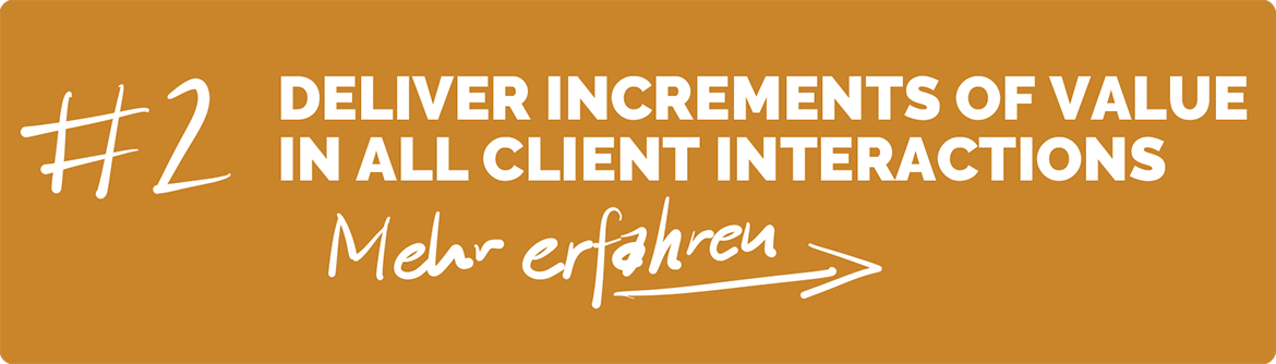 Deliver increments of value in all client interactions