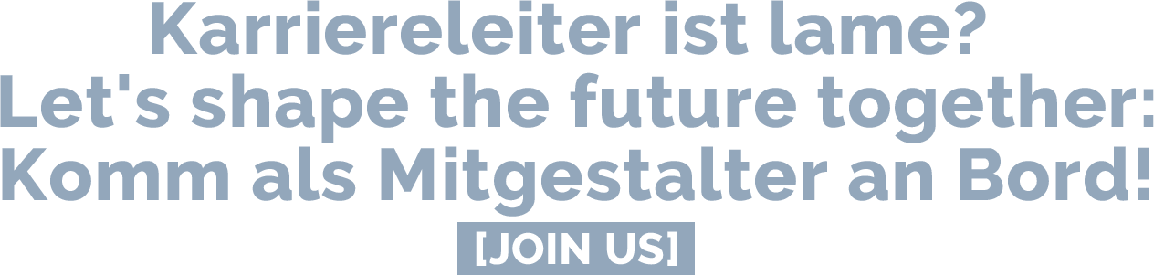 Karriereleiter ist lame? Let's shape the future together: Komm als Mitgestalter an Bord! | Join us