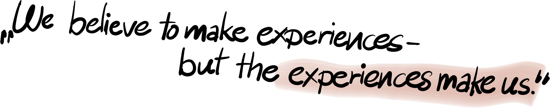 We believe to make experiences - but the experiences make us | e&Co. AG
