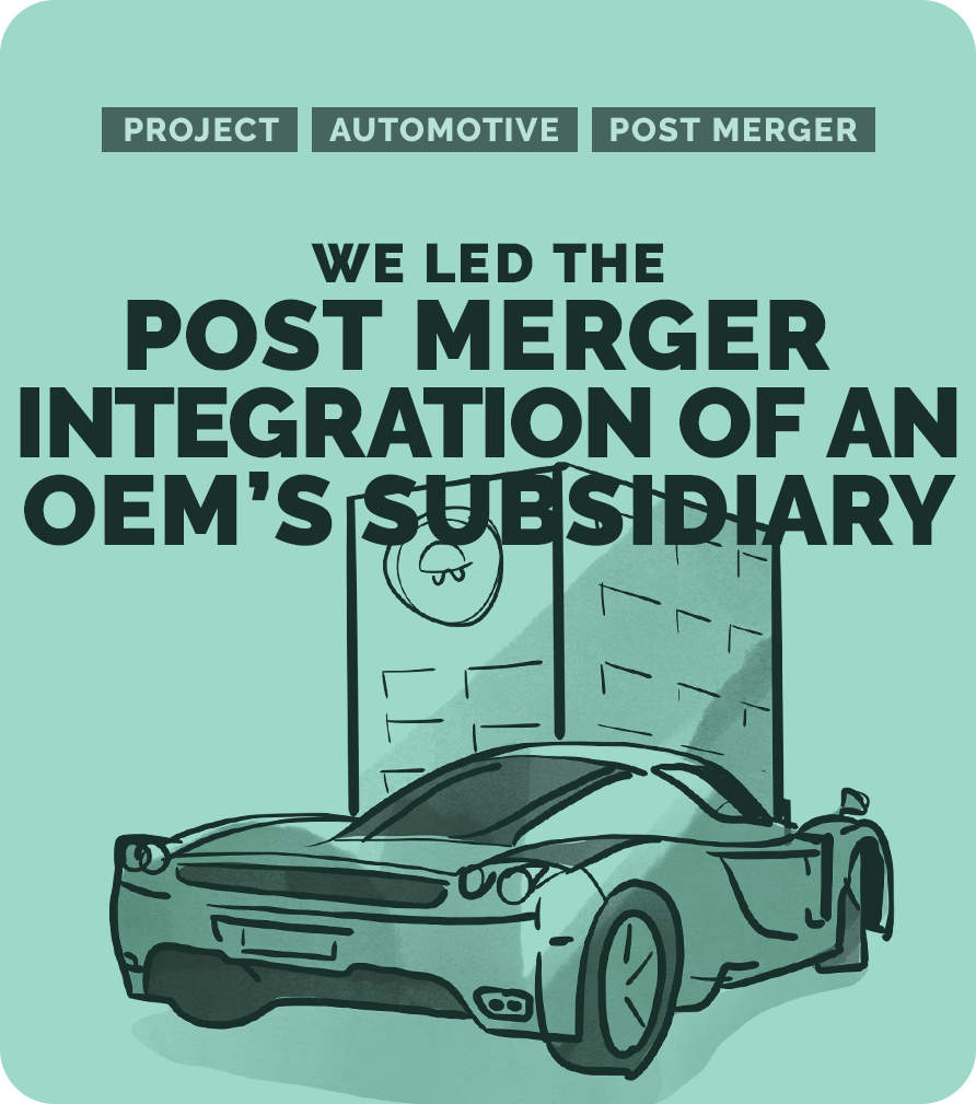 We led the post merger integration of an OEM's subsidiary